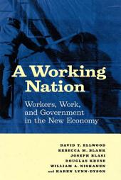 A Working Nation: Workers, Work, and Government in the New Economy: Workers, Work, and Government in the New Economy