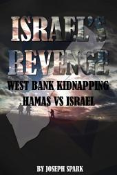 Israel's Revenge: West Bank Kidnapping-Hamas Vs. Israel