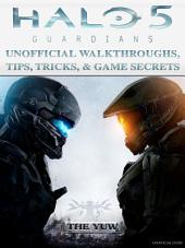 Halo 5 Guardians Unofficial Walkthroughs, Tips, Tricks, & Game Secrets