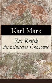Zur Kritik der politischen Ökonomie (Vollständige Ausgabe): Theorie der kapitalistischen Produktionsweise