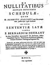 De nullitatibus aliisque defectibus schedulae, quam D. Henricus Malcorps cum suis corruperunt, publicisque typis donarunt Sub Nomine Sententiae Latae Contra P. Bernardum Desirant ... [P. Bernardo Desirant]
