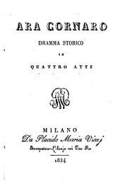 Ara Cornaro. Dramma storico in quattro atti