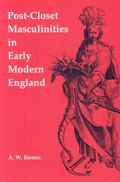 Post-closet Masculinities in Early Modern England