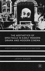 The Aesthetics of Spectacle in Early Modern Drama and Modern Cinema PDF