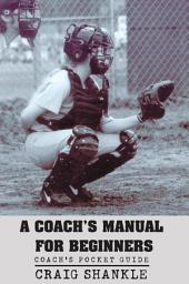 A Coach's Manual for Beginners: Coach's Pocket Guide