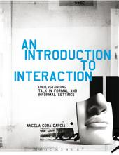 An Introduction to Interaction: Understanding Talk in Formal and Informal Settings