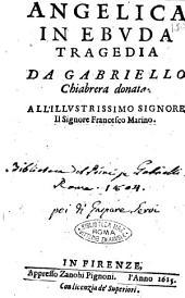 Angelica in Ebuda tragedia da Gabriello Chiabrera donata. All'illustrissimo signore il signore Francesco Marino