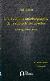 ART (L') COMME AUTOBIOGRAPHIE DE LA SUBJECTIVITE ABSOLUE, SCHELLING, BALZAC, HENRY