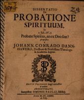 Diss. de probatione spirituum: ex 1. Joh. IV, 1. Probate spiritus, an ex Deo sint?