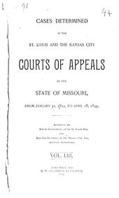 Cases Determined in the St. Louis and the Kansas City Courts of Appeals of the State of Missouri: Volume 53