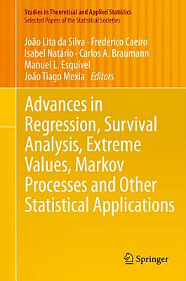 Advances in Regression  Survival Analysis  Extreme Values  Markov Processes and Other Statistical Applications PDF