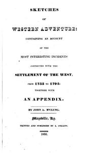 Sketches of Western Adventure: Containing an Account of the Most Interesting Incidents Connected with the Settlement of the West, from 1755 to 1794; Together with an Appendix