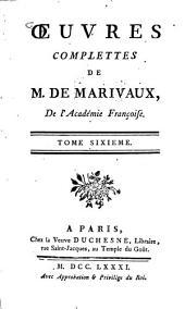 Oeuvres complettes de Marivaux: Volume6