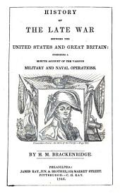 History of the Late War Between the United States and Great Britain: Comprising a Minute Account of the Various Military and Naval Operations ...