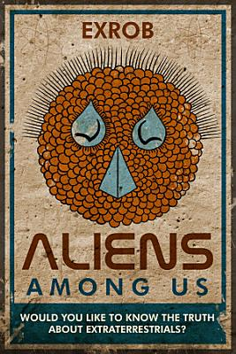 Aliens Among Us  Would You Like to Know the Truth About Extraterrestrials