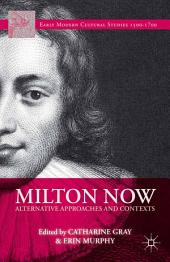 Milton Now: Alternative Approaches and Contexts
