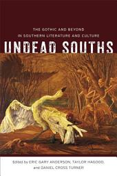 Undead Souths: The Gothic and Beyond in Southern Literature and Culture