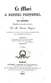 Le mari à bonnes fortunes: ou, La leçon, comédie en cinq actes et en vers, de m. Casimir Bonjour. Représentée sur le premier Théâtre français le 30 septembre 1824 par les comédiens ordinaires du roi ...