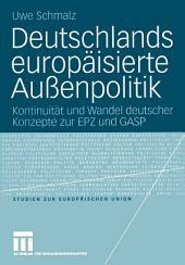 Deutschlands europäisierte Außenpolitik: Kontinuitüt und Wandel deutscher Konzepte zur EPZ und GASP