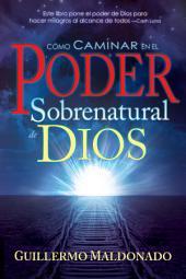 Cómo caminar en el poder sobrenatural de Dios