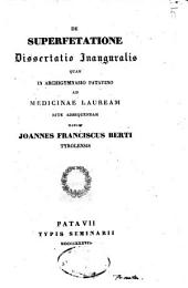 De superfetatione dissertatio inauguralis quam in Archigymnasio Patavino ad Medicinæ lauream rite adsequendam habuit Joannes Franciscus Berti Tyrolensis
