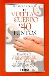 La vuelta al cuerpo en 40 puntos: Una guía de digitopuntura y medicina china para mejorar su salud y aliviar dolores rapidamente