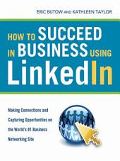 How to Succeed in Business Using LinkedIn: Making Connections and Capturing Opportunities on the World's #1 Business Networking Site