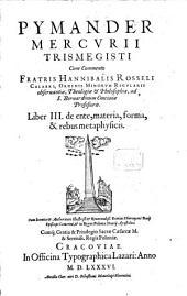 Pymander: De ente, materia, forma, & rebus metaphysicis, Volume 3