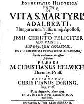 Exercitatio Historica ... De Vita S. Martyris Adalberti, Hungarorum Prussorumq[ue] Apostoli