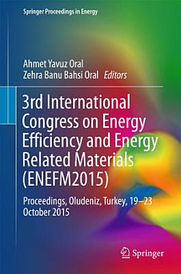 3rd International Congress on Energy Efficiency and Energy Related Materials (ENEFM2015)