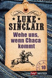 Wehe uns, wenn Chaca kommt: Luke Sinclair Western