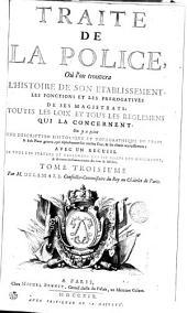 TRAITÉ DE LA POLICE, Où l'on trouvera L'HISTOIRE DE SON ETABLISSEMENT, LES FONCTIONS ET LES PREROGATIVES DE SES MAGISTRATS, TOUTES LES LOIX ET TOUS LES REGLEMENS QUI LA CONCERNENT. On y a joint UNE DESCRIPTION HISTORIQUE ET TOPOGRAPHIQUE DE PARIS, & huit Plans gravez, qui representent son ancien Etat, & ses divers accroissemens. AVEC UN RECUEIL DE TOUS LES STATUTS ET REGLEMENS DES SIX CORPS DES MARCHANDS, & de toutes les Communautez des Arts & Métiers: TOME TROISIÉME, Volume3