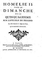 Homelie 1.-43. ... Par m. le curé de S. Sulspice de Paris: Homelie 2. pour le dimanche de la quinquagesime sur l'aveugle de Jericho. Par m. de S. Sulpice de Paris, Volume2