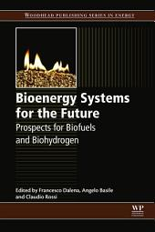 Bioenergy Systems for the Future: Prospects for Biofuels and Biohydrogen