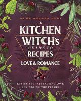 A Kitchen Witch s Guide to Recipes for Love   Romance PDF