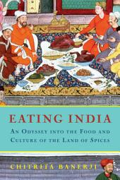 Eating India: An Odyssey into the Food and Culture of the Land of Spices