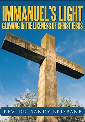 Immanuel s Light  Glowing in the Likeness of Christ Jesus