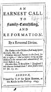 An Earnest Call to Family Catechising, and Reformation. By a Reverend Divine