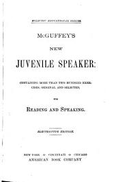 McGuffey's New Juvenile Speaker: Containing More Than Two Hundred Exercises, Original and Selected, for Reading and Speaking
