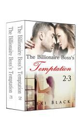 The Billionaire Boss's Temptation 2-3 Boxed Set