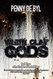 White Clay Gods: Book Three of The Disciples of Cassini Trilogy