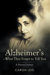 Alzheimer's—What They Forget to Tell You: A Personal Journey