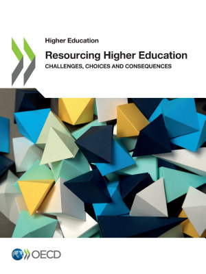 Higher Education Resourcing Higher Education Challenges  Choices and Consequences