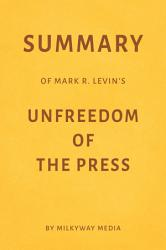Summary Of Mark R Levin S Unfreedom Of The Press By Milkyway Media Book PDF