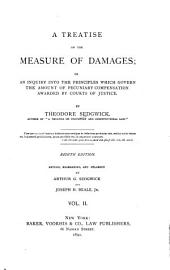 A Treatise on the Measure of Damages: Or, An Inquiry Into the Principles which Govern the Amount of Pecuniary Compensation Awarded by Courts of Justice, Volume 2