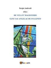 De vita et magisterio Sanctae Angelae de Fulgineo