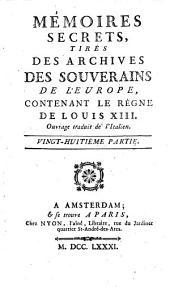 Mémoires secrets, tirés des archives des souverains de l'Europe, contenant le règne de Louis XIII [...]. Vingt-huitième partie