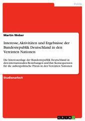 Interesse, Aktivitäten und Ergebnisse der Bundesrepublik Deutschland in den Vereinten Nationen: Die Interessenlage der Bundesrepublik Deutschland in den internationalen Beziehungen und ihre Konsequenzen für die außenpolitische Praxis in den Vereinten Nationen