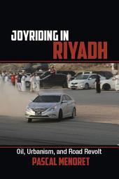 Joyriding in Riyadh: Oil, Urbanism, and Road Revolt