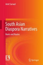 South Asian Diaspora Narratives: Roots and Routes
